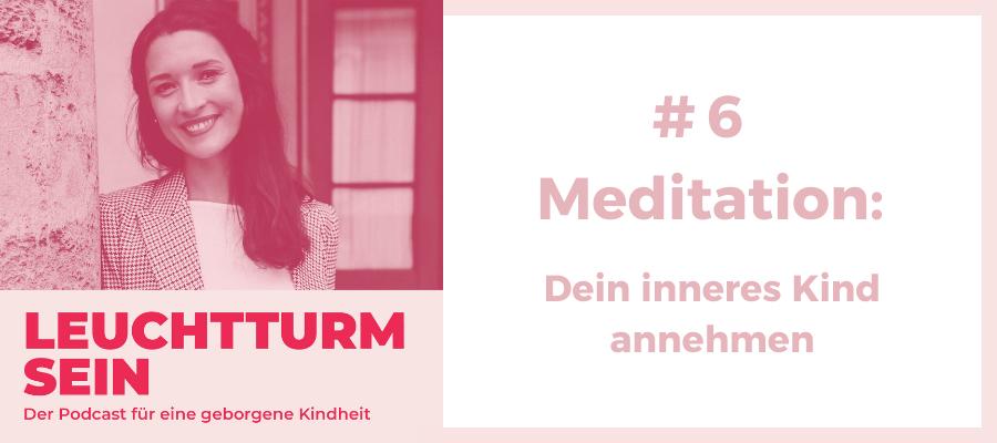 #6 Meditation: Dein inneres Kind annehmen